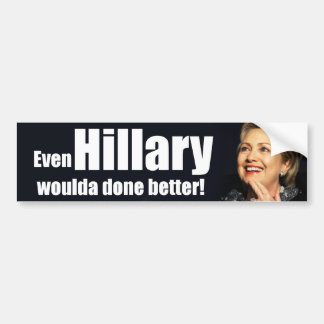 Even Hillary woulda done better! Bumper Sticker