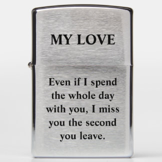 Even if I spend the whole day with you, I miss you Zippo Lighter