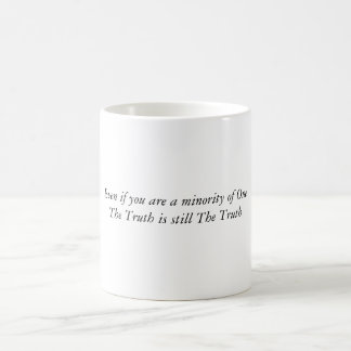 Even if you are a minority of OneThe Truth is s... Coffee Mug