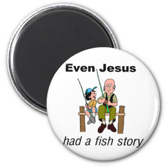 Even Jesus had a fish story Christian saying Magnet