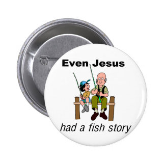 Even Jesus had a fish story Christian saying Pinback Button