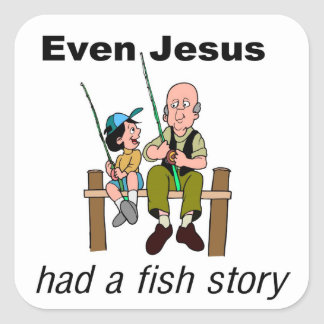 Even Jesus had a fish story Christian saying Square Sticker
