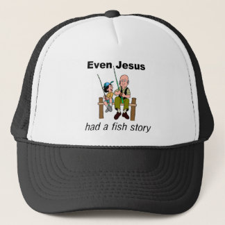 Even Jesus had a fish story Christian saying Trucker Hat