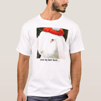 Even my hare hurts T-Shirt