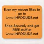 Even my mouse likes to go to www.iNFODUDE.netSh... Mouse Mat