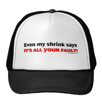 Even My Shrink Says It's All Your Fault! Hat