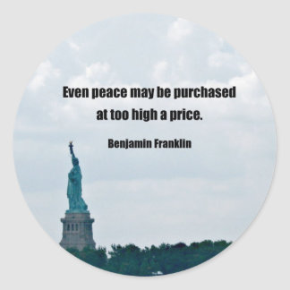 Even peace may be purchased at too high a price. classic round sticker
