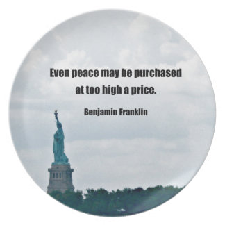 Even peace may be purchased at too high a price. plate