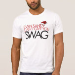 Even santa cant get you swag shirt