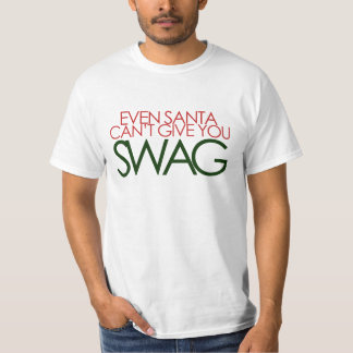 Even Santa cant get you SWAG T Shirt