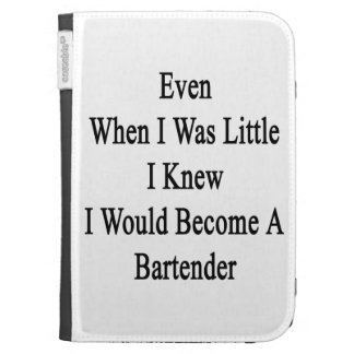 Even When I Was Little I Knew I Would Become A Bar Kindle Cases