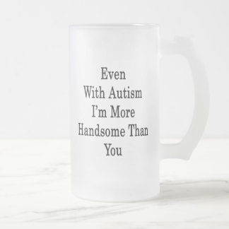 Even With Autism I'm More Handsome Than You Coffee Mug