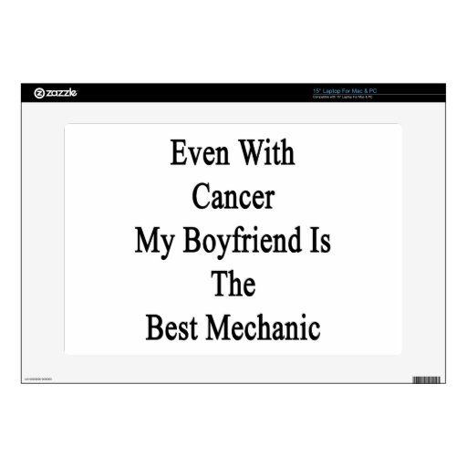 """Even With Cancer My Boyfriend Is The Best Mechanic 15"""" Laptop Skins"""