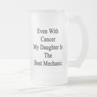 Even With Cancer My Daughter Is The Best Mechanic. Coffee Mugs