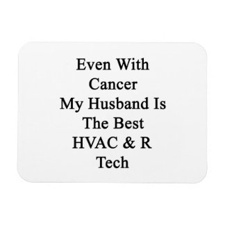 Even With Cancer My Husband Is The Best HVAC R Tec Rectangle Magnets