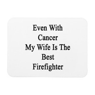 Even With Cancer My Wife Is The Best Firefighter Rectangular Magnet