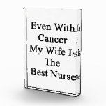 Even With Cancer My Wife Is The Best Nurse Acrylic Award