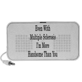 Even With Multiple Sclerosis I'm More Handsome Tha Notebook Speakers
