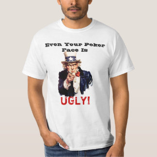 Even Your Poker Face is UGLY! Tee Shirt