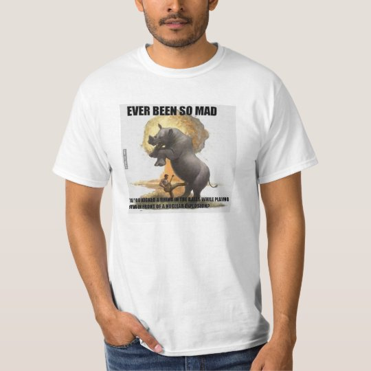 ever been so mad T-Shirt