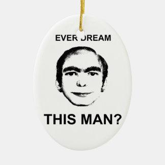 Ever Dream This Man? Ceramic Ornament