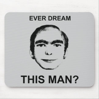 Ever Dream This Man? Mouse Pad