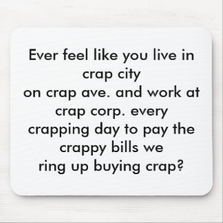 Ever feel like you live in crap cityon crap ave... mouse pad