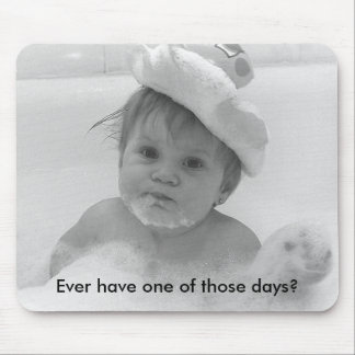 Ever Have One Of Those Days? Mouse Pad