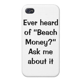 "Ever heard of ""Beach Money"" iPhone case Cover For iPhone 4"