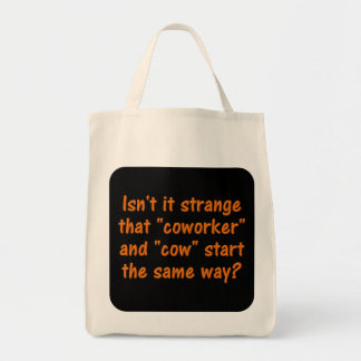 """Ever notice that coworker starts with """"cow"""" grocery tote bag"""