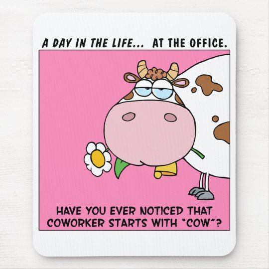 """Ever notice that coworker starts with """"cow""""? mouse pad"""