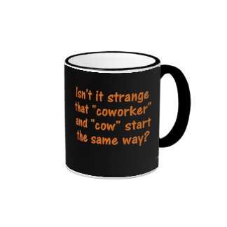 """Ever notice that coworker starts with """"cow"""" coffee mug"""