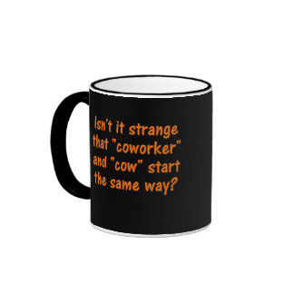 """Ever notice that coworker starts with """"cow"""" ringer mug"""