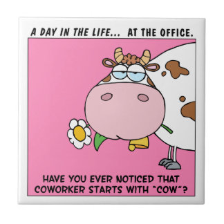 """Ever notice that coworker starts with """"cow""""? tile"""