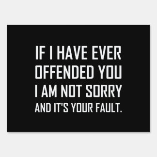 Ever Offended You Not Sorry Your Fault Yard Sign