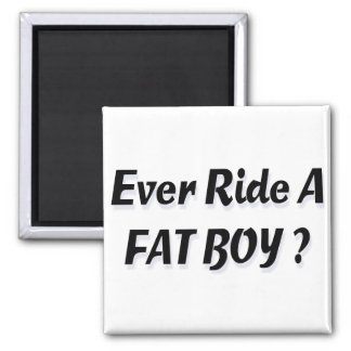 Ever Ride A Fat Boy? 2 Inch Square Magnet
