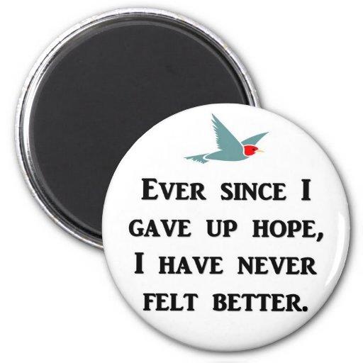 ever-since-i-gave-up-hope-i-have-never-felt-better 2 inch round magnet