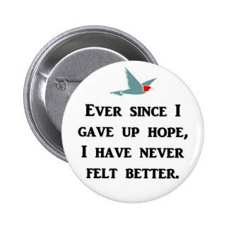 ever-since-i-gave-up-hope-i-have-never-felt-better button