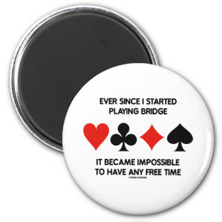 Ever Since I Started Playing Bridge Impossible To 2 Inch Round Magnet