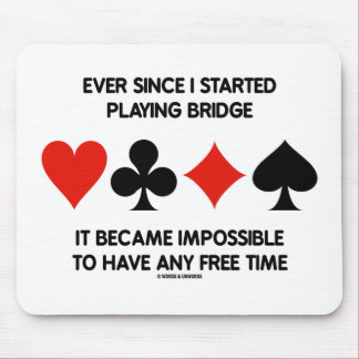 Ever Since I Started Playing Bridge Impossible To Mouse Pad