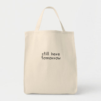 Ever So Reliable Still Here Tomorrow Grocery Tote