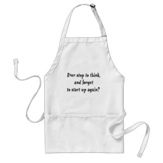 Ever stop to think? adult apron