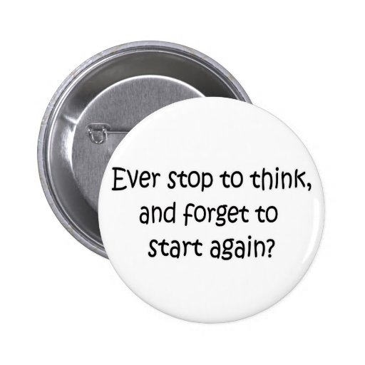 Ever Stop To Think Pinback Button
