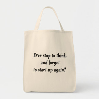 Ever stop to think? grocery tote bag