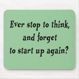 Ever stop to think? mouse pad