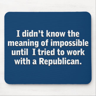 Ever try to work with a Republican? Mouse Pad