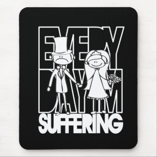 Everday I'm Suffering - Funny Bride and Groom Mousepad