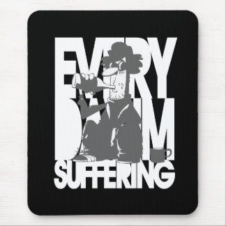 Everday I'm Suffering - Funny Mouse Pad