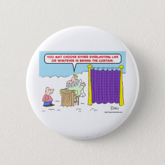 everlasting life behind curtain heaven button