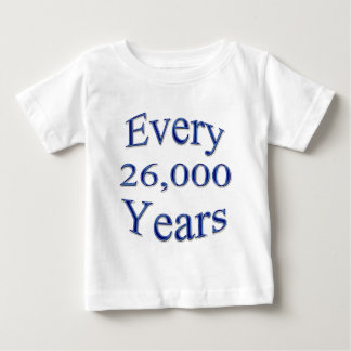 Every 26000 Years Baby T-Shirt